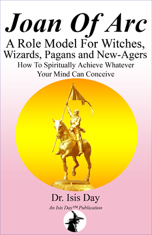 Joan Of Arc: A Role Model For Witches, Wizards, Pagans And New-agers: How To Spiritually Achieve Wha - (listed on pcsure Shopping Center)